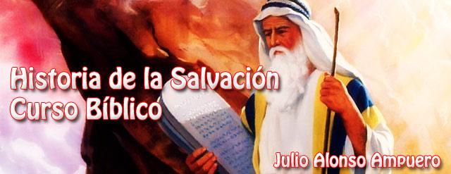 Historia de la Salvación - Curso Bíblico - Julio Alonso Ampuero