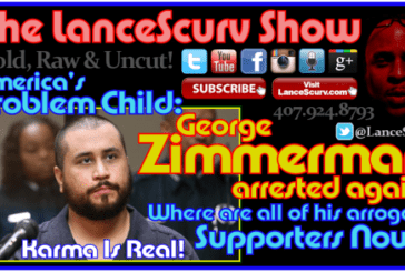 George Zimmerman: America's Problem Child Arrested Again! – The LanceScurv Show