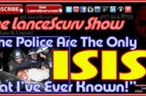 The Police Are The Only Isis That I've Ever Known! – The LanceScurv Show