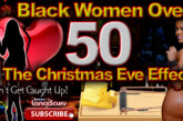 Black Women Over 50 & The Christmas Eve Effect! – The LanceScurv Show