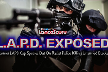 Former LAPD Cop Speaks Out On Racist Police Killing Unarmed Blacks! – The LanceScurv Show