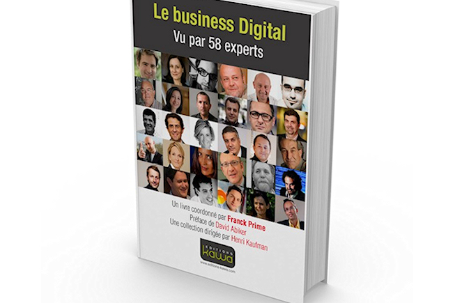 Le business digital vu par ceux qui le font : gagnez l'ouvrage « le business digital vu par 58 experts »