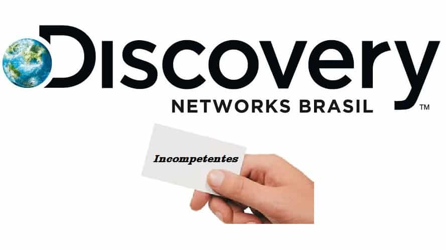 Discovery Brasil incompetentes