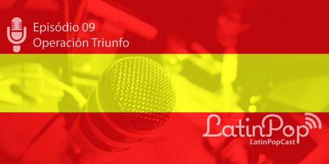 LatinPopCast 09: O fenômeno Operación Triunfo