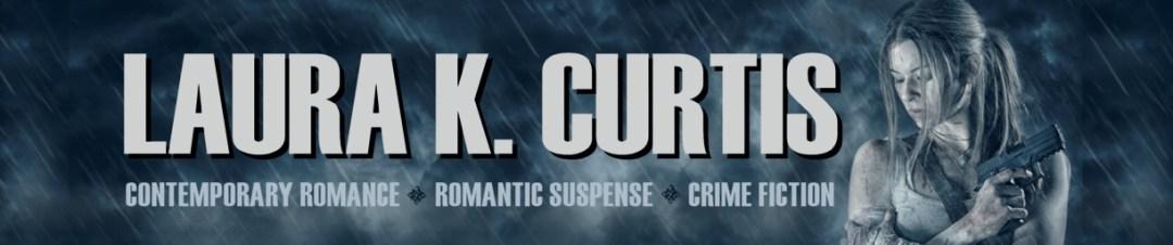 Laura K. Curtis: Contemporary Romance, Romantic Suspense, Crime Fiction