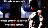 always-be-batman-dark-knight-rises-meme-important-thing-in-life-be-yourself