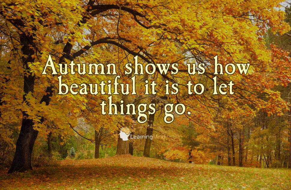 Autumn shows us how beautiful it is to let things go