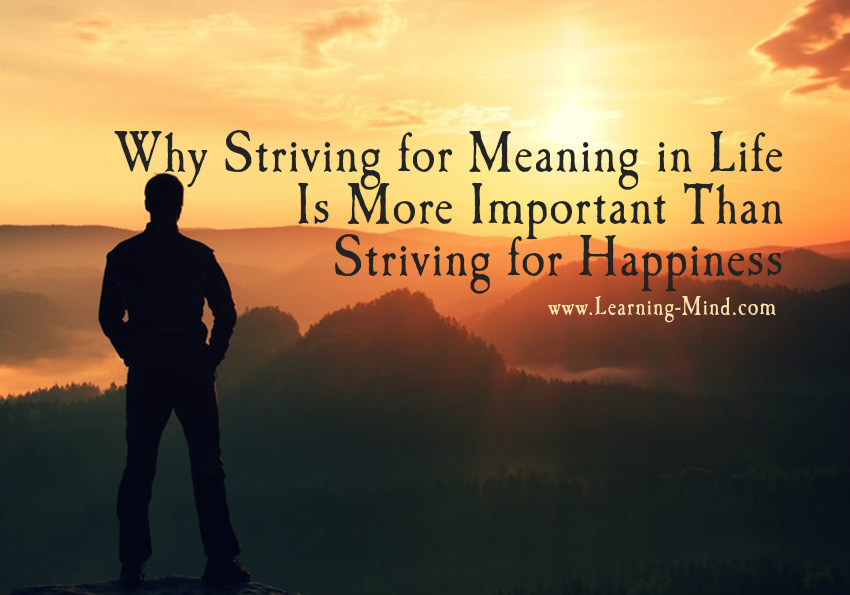 Why Striving for Meaning in Life Is More Important Than Striving for Happiness