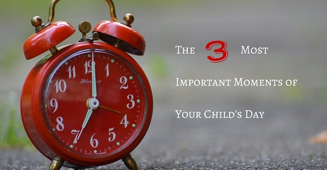 Connecting With Our Children: The three most important moments of your child's day