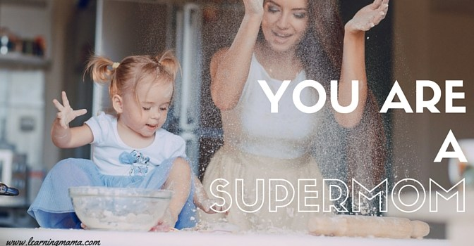 YOU ARE A SUPERMOM -shine in your own way, mama!