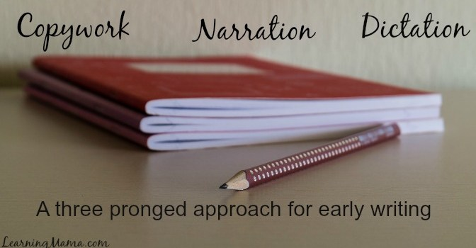 Copywork, Narration & Dictation: a three pronged approach to early writing