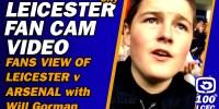 Leicester v Arsenal FAN CAM