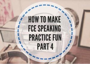 HOW-TO-MAKE-FCE-SPEAKING-PRACTICE-FUN-PART-4