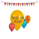 {Funny Phrase Day Friday} #15