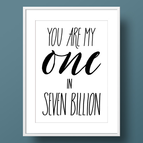"Affiche: lettrage & message d'amour ""You are my one in seven billion"""