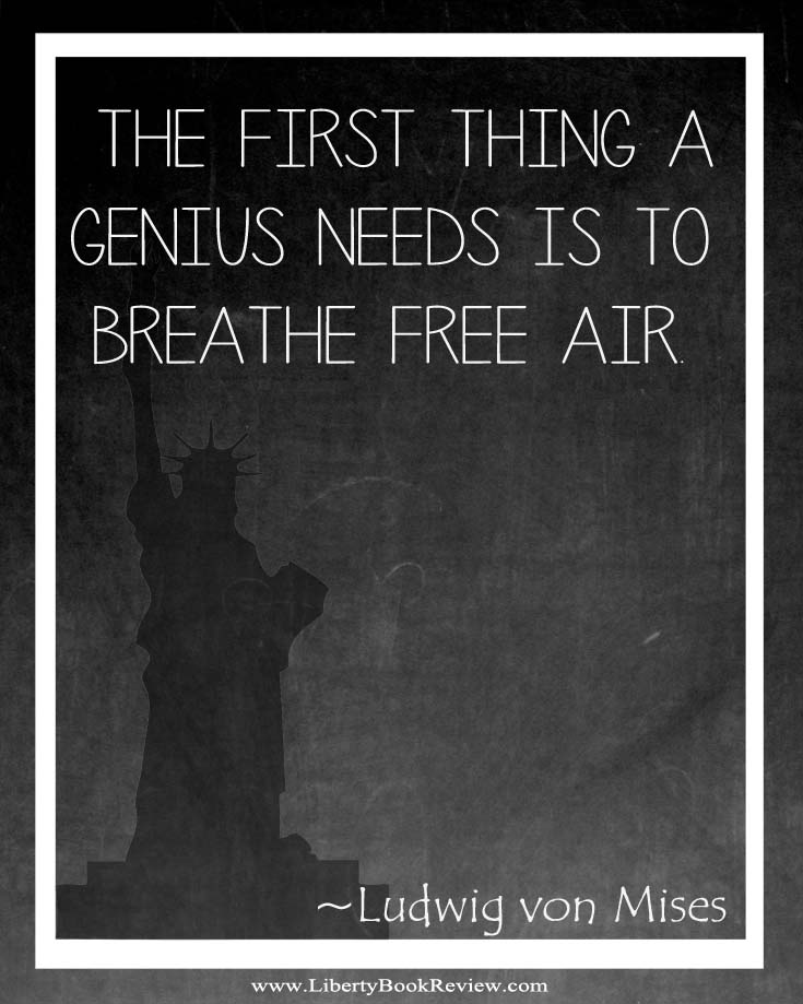 The first thing a genius needs is to breathe free air - Ludwig von Mises