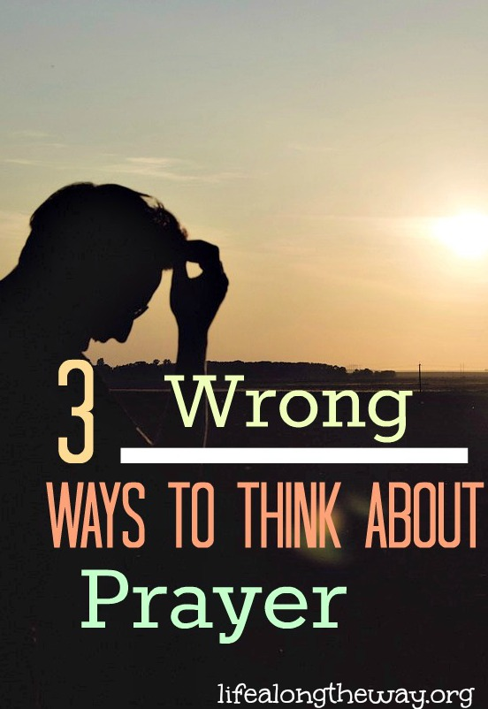 3-wrong-ways-to-think-about-prayer