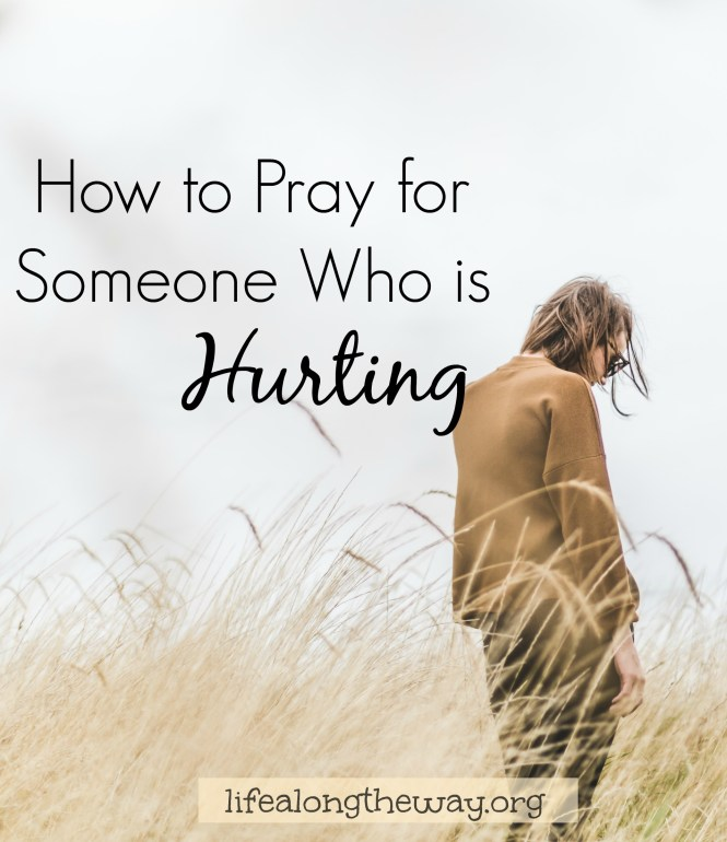 How to Pray for Someone Who is Hurting