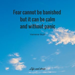 Fear cannot be banished, but it can be calm and without panic