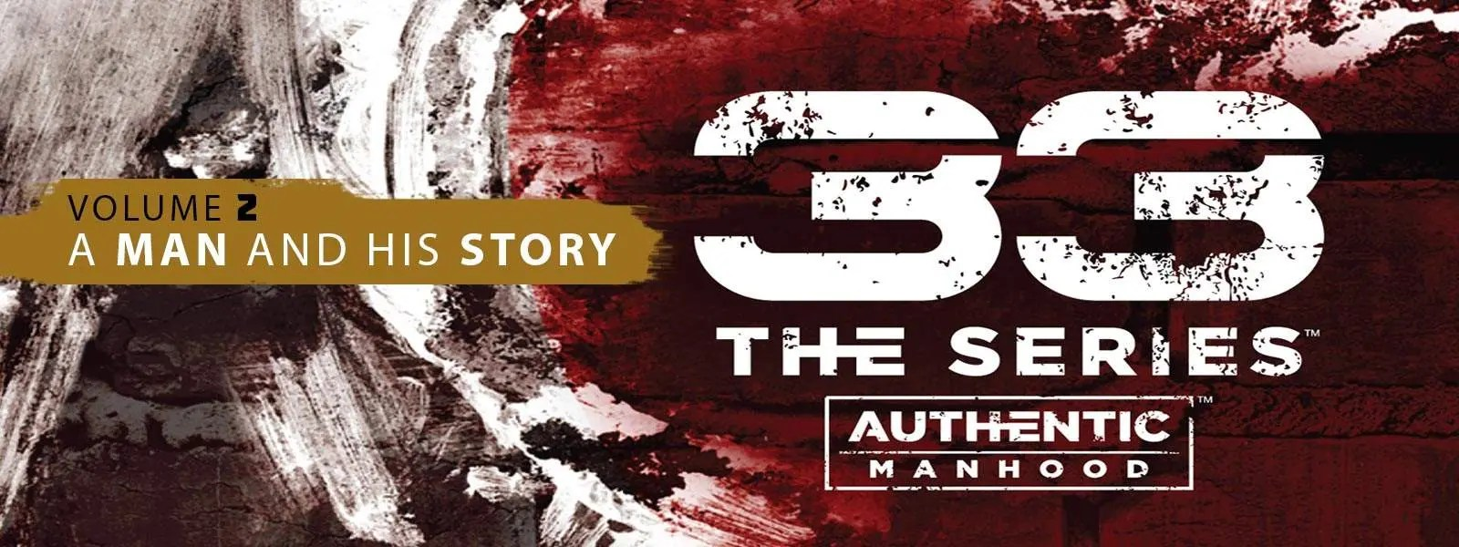 33 Series - Authentic Manhood - A Man and Hist Story