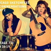 Chicago SketchFest Recommendations: Part 2