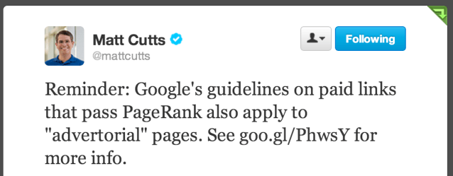 "Matt Cutts på Twitter: Reminder: Google's guidelines on paid links that pass PageRank also apply to ""advertorial"" pages. See http://goo.gl/PhwsY  for more info."
