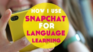 How I Use Snapchat for Language Learning (+ free downloadable guide!)