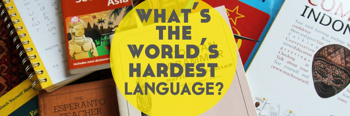 The Top 30 Hardest Languages to Learn In the World