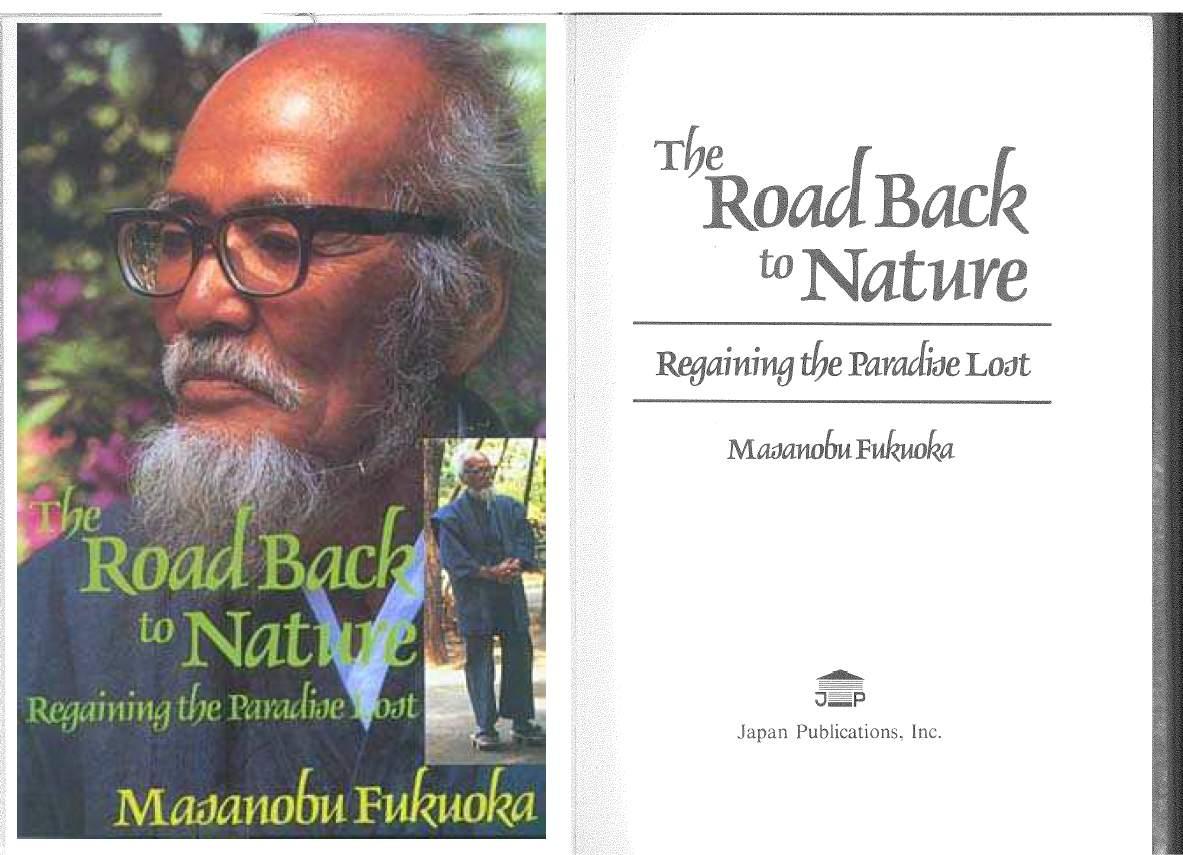 The Road Back to the Nature. Regaining the Paradise Lost. Masanobu Fukuoka