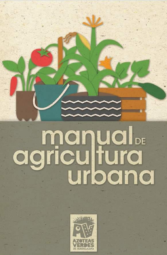 Manual de Agricultura Urbana. Azoteas verdes de Guadalajara
