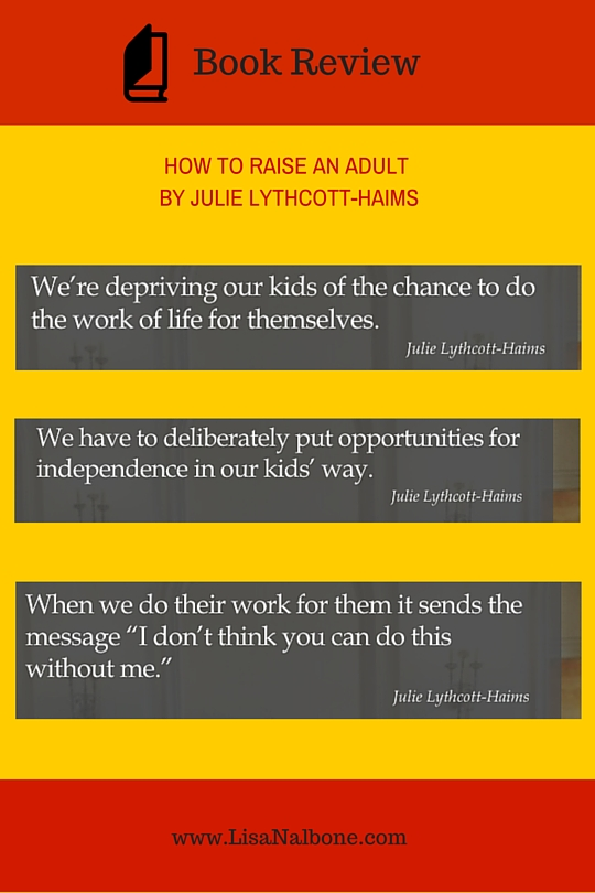 Book Review, image quotes for How to Raise an Adult by Julie Lythcott-Haims, at www.LisaNalbone.com