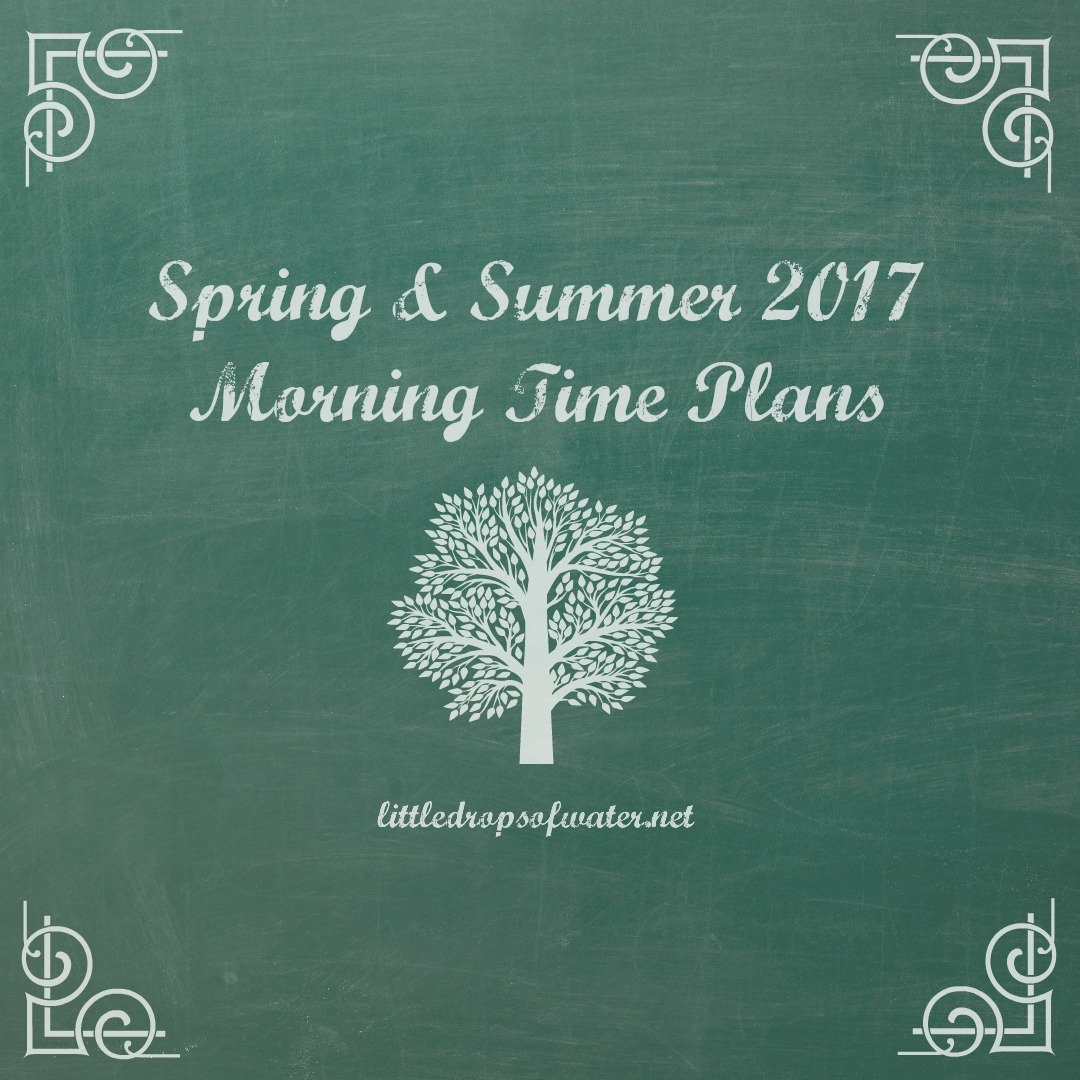 Spring & Summer 2017 Morning Time Plans