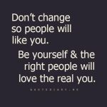 Dont change so people will like you Be yourself andhellip