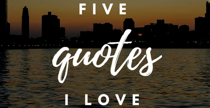 five quotes I love