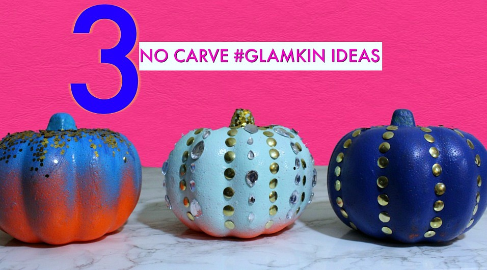 3 NO CARVE PUMPKIN IDEAS #GLAMKIN PUMPKINS!