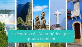Cinco destinos de Sudamérica que quiero conocer