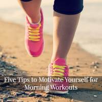 Five Tips to Motivate Yourself for Morning Workouts