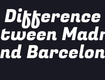 Differences between Madrid and Barcelona