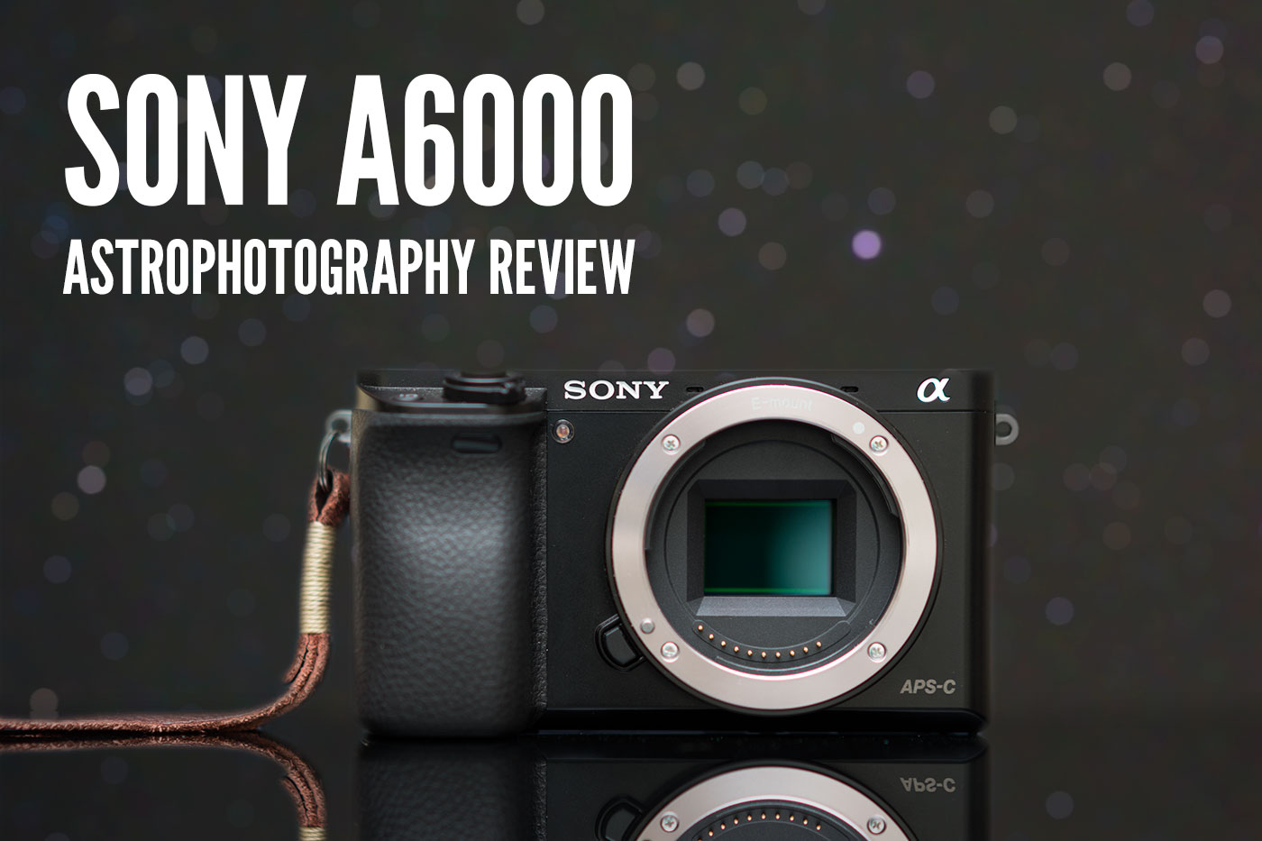 Sony a6000 Astrophotography Review
