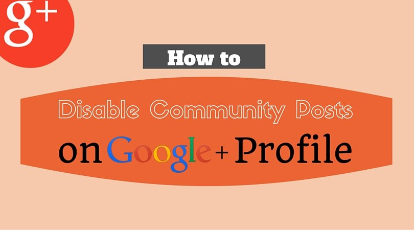 How to Disable Community Posts Appearing on Your Google+ Profile