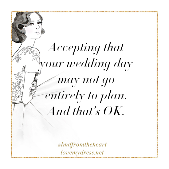 From The Heart: Accepting that your wedding day may not go entirely to plan. And that's OK. (Let's Talk Personal, Life, Love Wedding Talk )