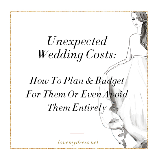 Unexpected Wedding Costs – How To Plan & Budget For Them Or Even Avoid Them Entirely