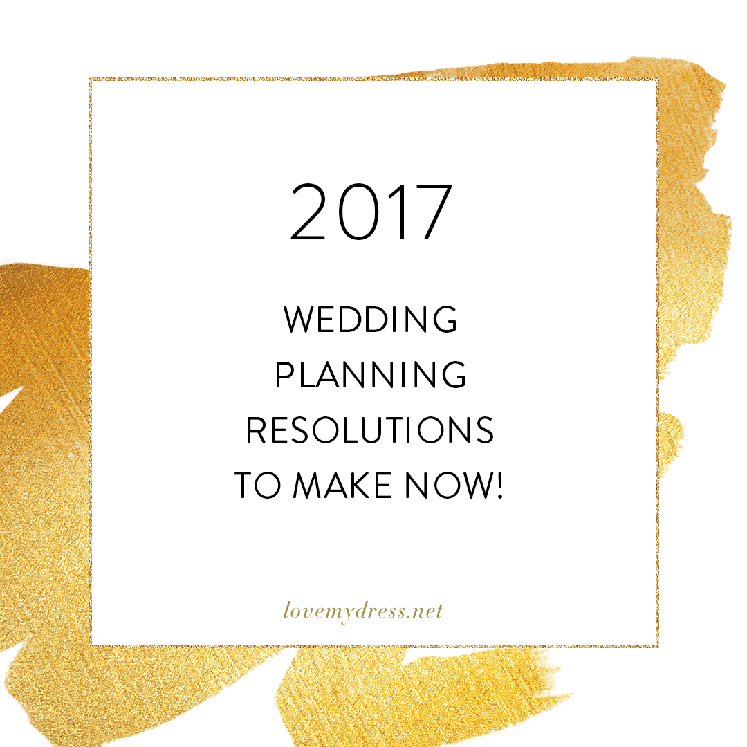 2017 Wedding Planning Resolutions To Make Now!