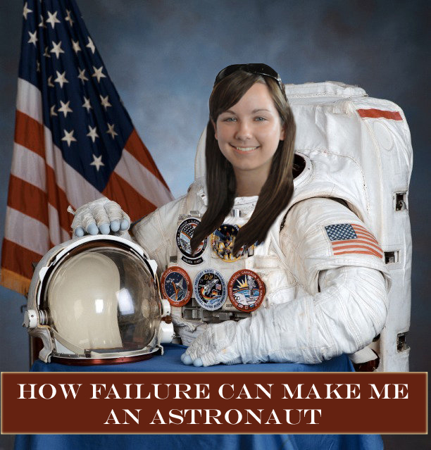 How Failure Can Make Me an Astronaut
