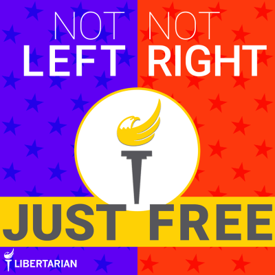 Not Left. Not Right. Just Free.