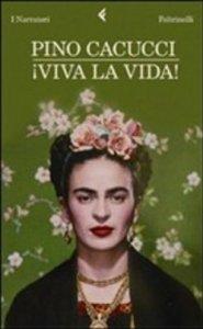 Viva la vida di Pino Cacucci (Feltrinelli, 2010)