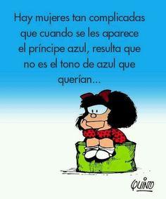 """Vignetta di Mafalda (Quino) """"Ci sono donne così complicate, che quando si presenta loro il Principe Azzurro, non è la tonalità di azzurro che volevano..."""""""