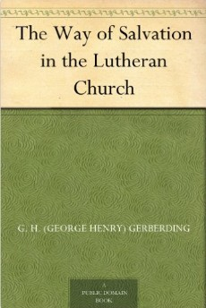 "Free! - Electronic Editions of Gerberding's ""The Way of Salvation in the Lutheran Church"""