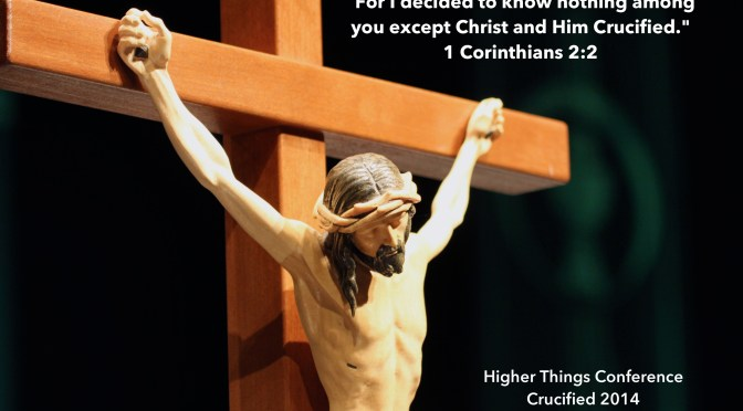 Sir, We Wish to See Jesus (Higher Things – Crucified 2014 closing service)