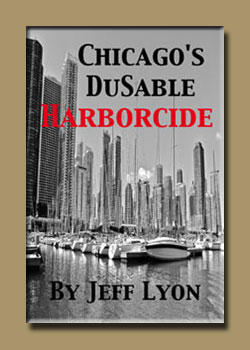 Chicagos DuSable Harborcide by Jeff Lyon